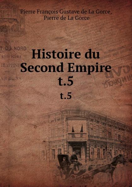 Pierre François Gustave de La Gorce Histoire du Second Empire. t.5
