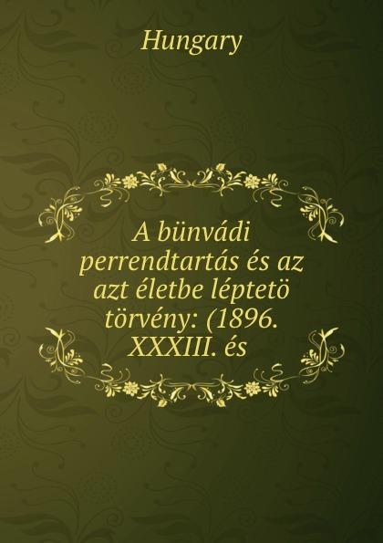 Hungary A bunvadi perrendtartas es az azt eletbe lepteto torveny: (1896. XXXIII. es . цена 2017