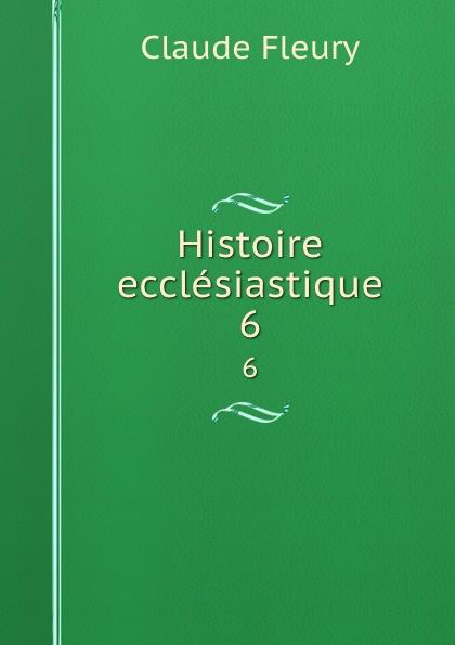 Fleury Claude Histoire ecclesiastique. 6