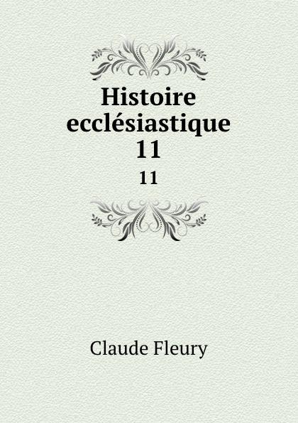 Fleury Claude Histoire ecclesiastique. 11