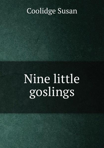 Coolidge Susan Nine little goslings coolidge susan nine little goslings