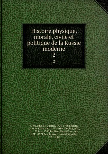 M. le Clerc Histoire physique, morale, civile et politique de la Russie moderne. 2