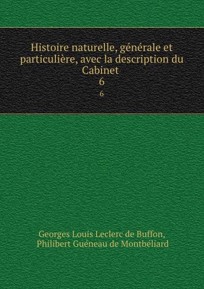 Georges Louis Leclerc de Buffon Histoire naturelle, generale et particuliere, avec la description du Cabinet . 6