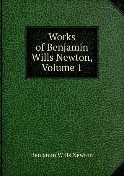 цена Benjamin Wills Newton Works of Benjamin Wills Newton, Volume 1 онлайн в 2017 году