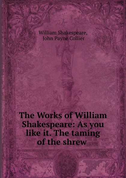 William Shakespeare The Works of William Shakespeare: As you like it. The taming of the shrew . shakespeare w the taming of the shrew