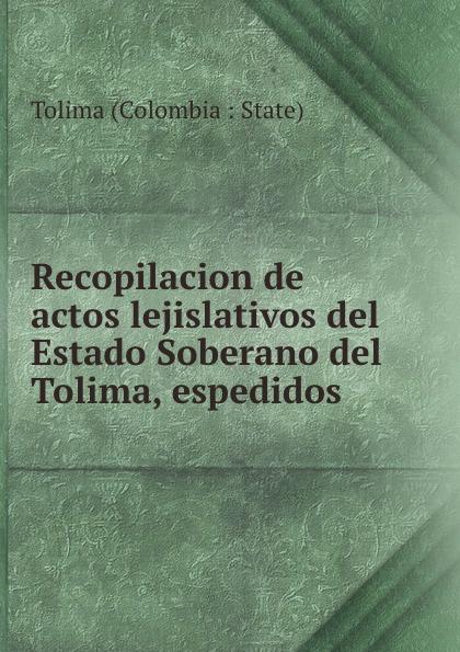 Tolima Colombia State Recopilacion de actos lejislativos del Estado Soberano del Tolima, espedidos . цена и фото
