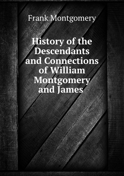 Frank Montgomery History of the Descendants and Connections of William Montgomery and James . brown william montgomery communism and christianism