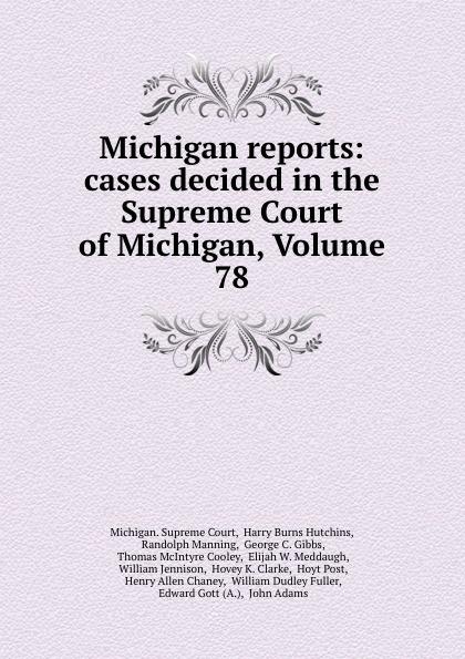 Michigan. Supreme Court Michigan reports: cases decided in the Supreme Court of Michigan, Volume 78