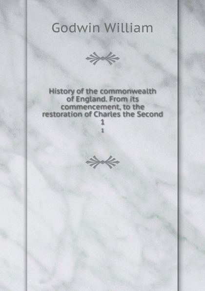лучшая цена William Godwin History of the commonwealth of England. From its commencement, to the restoration of Charles the Second. 1