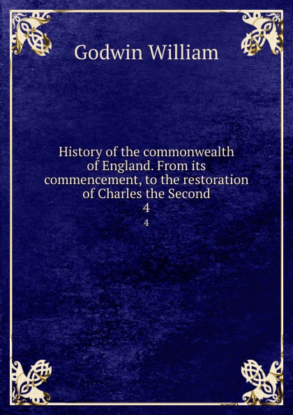 лучшая цена William Godwin History of the commonwealth of England. From its commencement, to the restoration of Charles the Second. 4