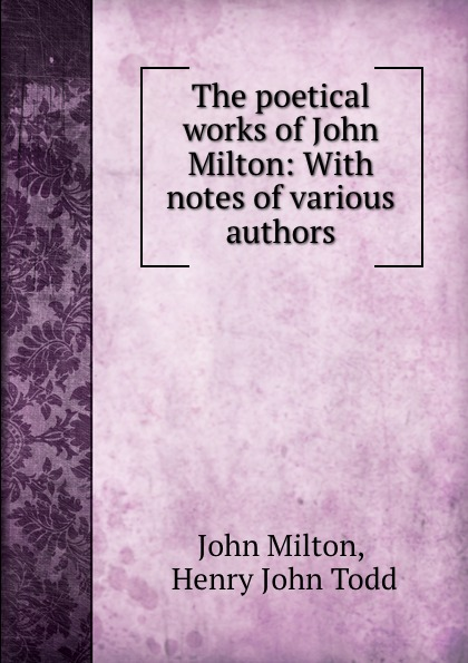 John Milton The poetical works of John Milton: With notes of various authors