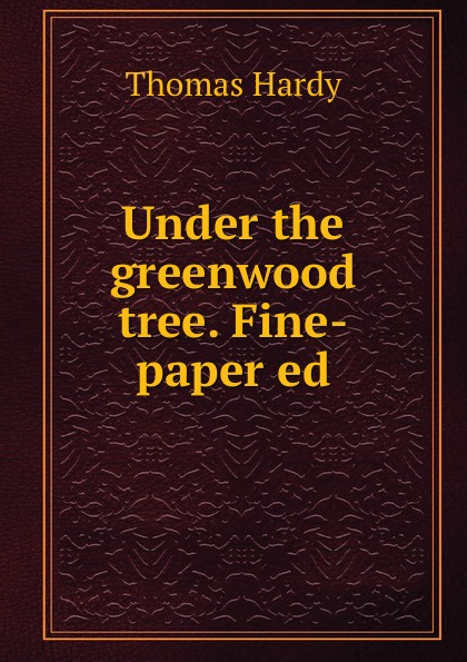 все цены на Hardy Thomas Under the greenwood tree. Fine-paper ed онлайн