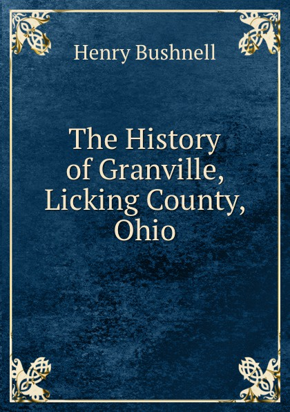Henry Bushnell The History of Granville, Licking County, Ohio