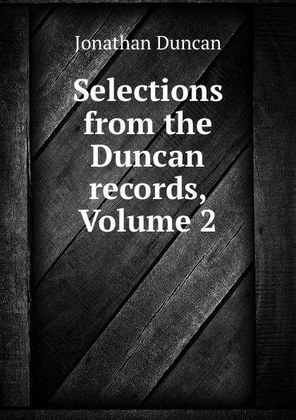 Jonathan Duncan Selections from the Duncan records, Volume 2