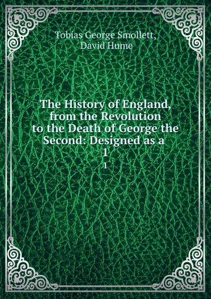 Фото - Tobias George Smollett The History of England, from the Revolution to the Death of George the Second: Designed as a . 1 tobias george smollett the history of england from the revolution in 1688 to the death of george the second vol 3