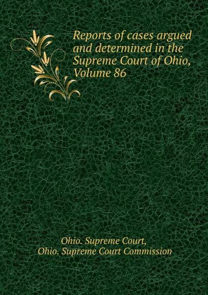 Ohio. Supreme Court Reports of cases argued and determined in the Supreme Court of Ohio, Volume 86