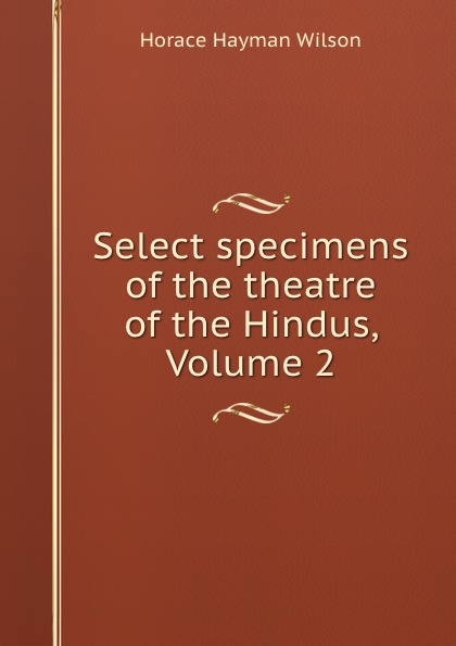 купить Horace Hayman Wilson Select specimens of the theatre of the Hindus, Volume 2 онлайн