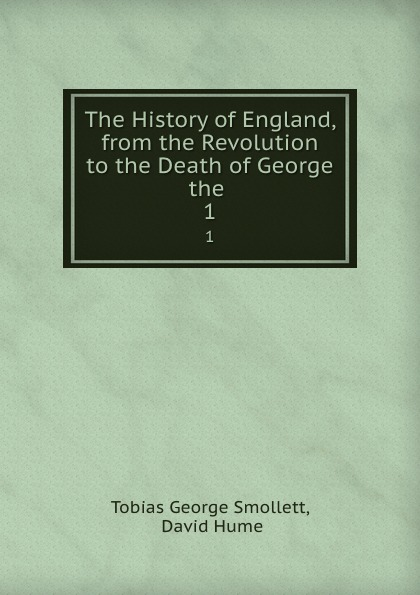 Фото - Tobias George Smollett The History of England, from the Revolution to the Death of George the . 1 tobias george smollett the history of england from the revolution in 1688 to the death of george the second vol 3