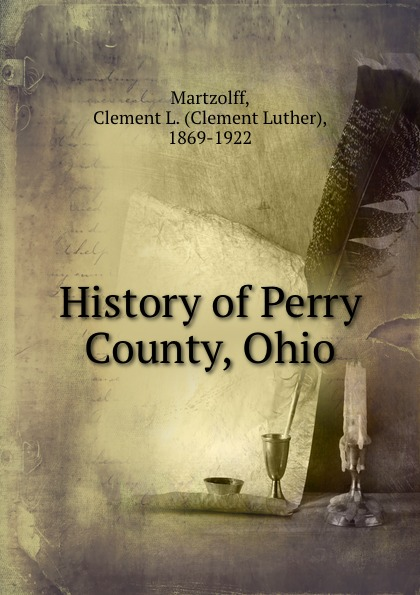 Clement Luther Martzolff History of Perry County, Ohio