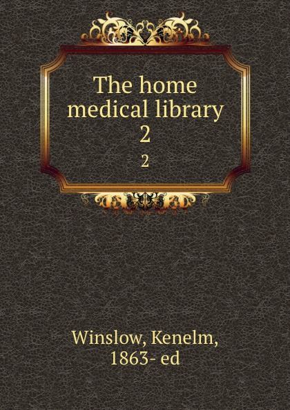 Kenelm Winslow The home medical library. 2