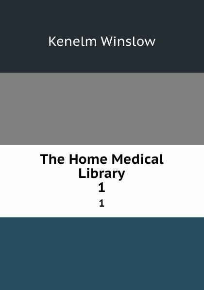 Kenelm Winslow The Home Medical Library. 1