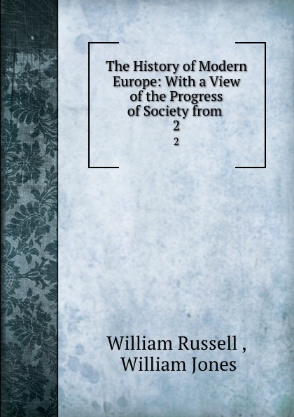цена на William Russell The History of Modern Europe: With a View of the Progress of Society from . 2