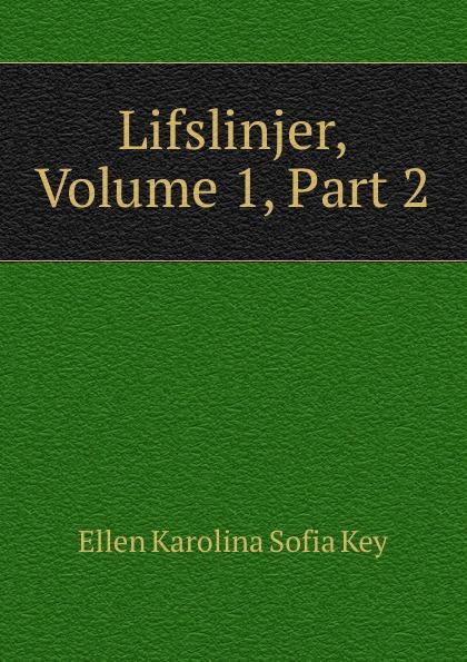 Ellen Karolina Sofia Key Lifslinjer, Volume 1,.Part 2 ellen karolina sofia key love and marriage