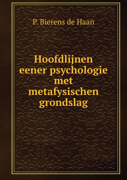 P. Bierens de Haan Hoofdlijnen eener psychologie met metafysischen grondslag p bierens de haan hoofdlijnen eener psychologie met metafysischen grondslag
