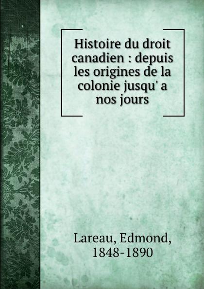 Edmond Lareau Histoire du droit canadien : depuis les origines de la colonie jusqu. a nos jours georges bry histoire industrielle economique de l angleterre depuis les origines jusqu a nos jours french edition