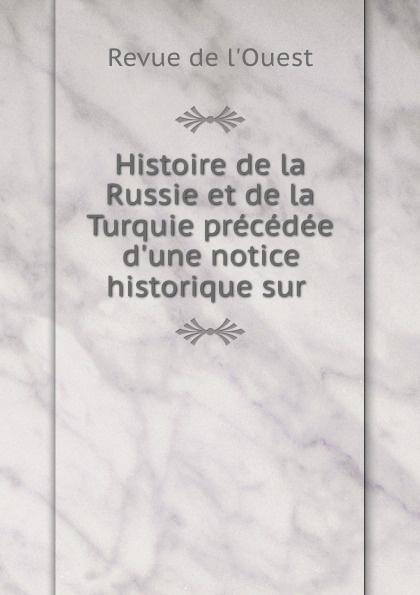 Revue de l'Ouest Histoire de la Russie et de la Turquie precedee d.une notice historique sur .