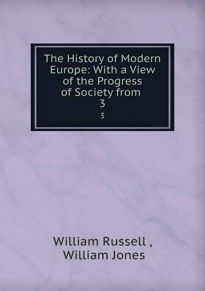 цена на William Russell The History of Modern Europe: With a View of the Progress of Society from . 3