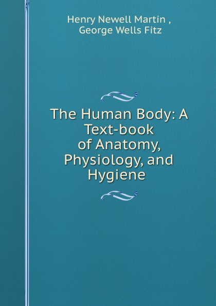 The Human Body: A Text-book of Anatomy, Physiology, and Hygiene .