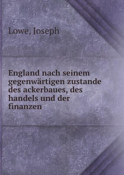 Joseph Lowe England nach seinem gegenwartigen zustande des ackerbaues, des handels und der finanzen jacob heussi lehrbuch der geodasie nach dem gegenwartigen zustande