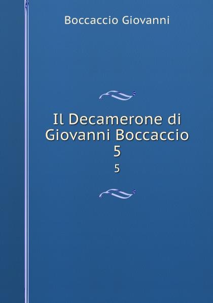 Boccaccio Giovanni Il Decamerone di Giovanni Boccaccio. 5 boccaccio giovanni la fiamenta