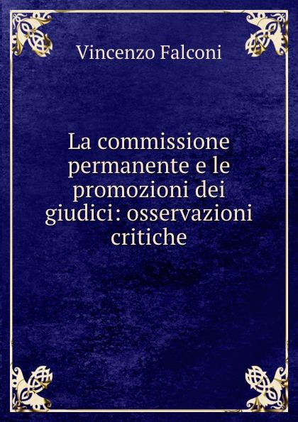 Vincenzo Falconi La commissione permanente e le promozioni dei giudici: osservazioni critiche vincenzo falconi la commissione permanente e le promozioni dei giudici osservazioni critiche