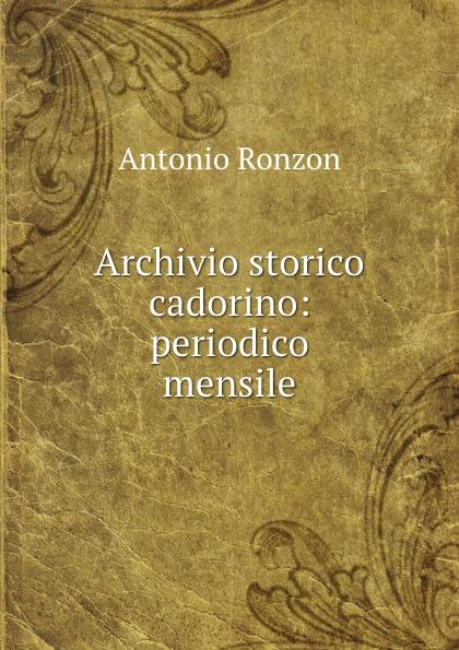 Antonio Ronzon Archivio storico cadorino: periodico mensile
