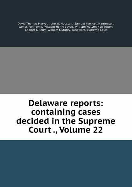 David Thomas Marvel Delaware reports: containing cases decided in the Supreme Court ., Volume 22