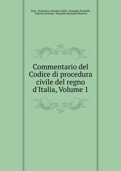 Domenico Antonio Galdi Italy Commentario del Codice di procedura civile del regno d.Italia, Volume 1