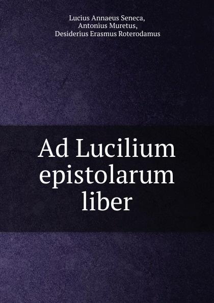 Lucius Annaeus Seneca Ad Lucilium epistolarum liber seneca the younger ad lucilium epistulae morales volume 2