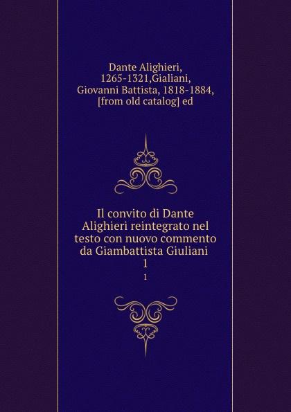 Фото - Dante Alighieri Il convito di Dante Alighieri reintegrato nel testo con nuovo commento da Giambattista Giuliani . 1 dante alighieri dante alighieri t 3