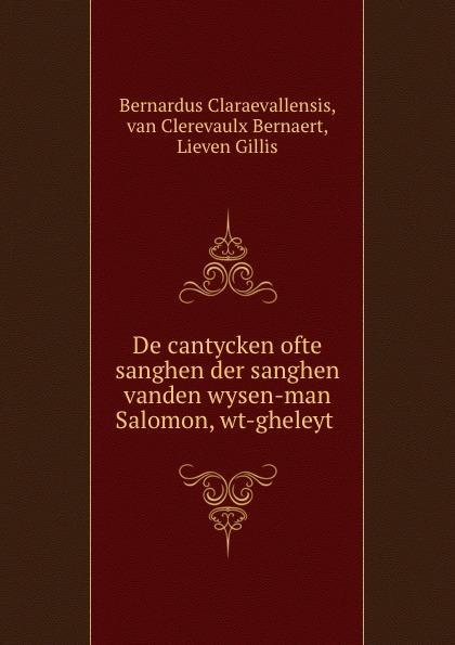 лучшая цена Bernardus Claraevallensis De cantycken ofte sanghen der sanghen vanden wysen-man Salomon, wt-gheleyt .