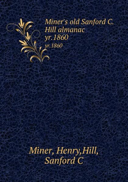 Miner.s old Sanford C. Hill almanac. yr.1860