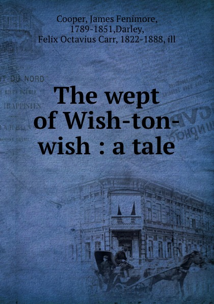 James Fenimore Cooper The wept of Wish-ton-wish : a tale