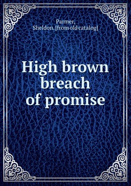 Sheldon Parmer High brown breach of promise breach of promise