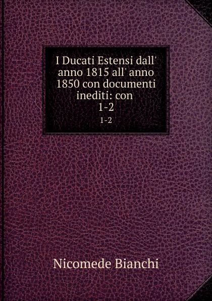 Nicomede Bianchi I Ducati Estensi dall. anno 1815 all. anno 1850 con documenti inediti: con . 1-2 kosaka wado documenti takeuci 1