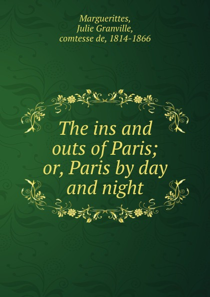 Julie Granville Marguerittes The ins and outs of Paris; or, Paris by day and night