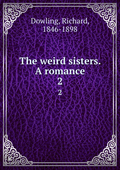 Richard Dowling The weird sisters. A romance. 2 dowling richard the weird sisters a romance volume 3 of 3