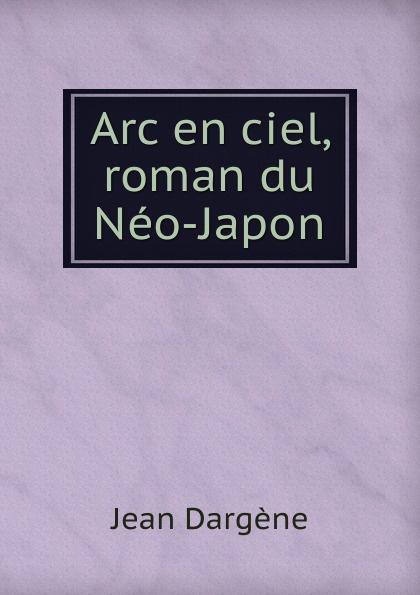 Jean Dargène Arc en ciel, roman du Neo-Japon
