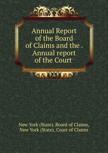 State. Board of Claims Annual Report of the Board of Claims and the . Annual report of the Court .