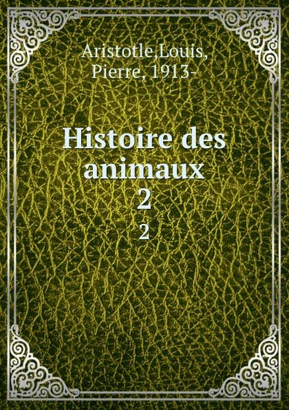 Louis Aristotle Histoire des animaux. 2